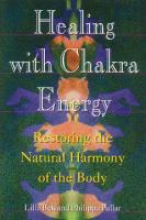 Healing with Chakra Energy by Lilla Bek and Philippa Pullar