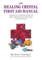 The Healing Crystal First Aid Manual by Michael Gienger