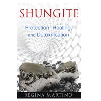 SHUNGITE Protection, Healing and Detoxification by Regina Martino